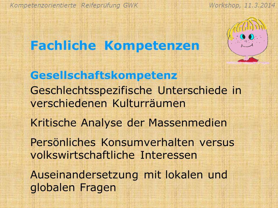 Kompetenzorientierte Reifeprüfung GWKWorkshop, 11.3.2014 Fachliche Kompetenzen Geschlechtsspezifische Unterschiede in verschiedenen Kulturräumen Kriti