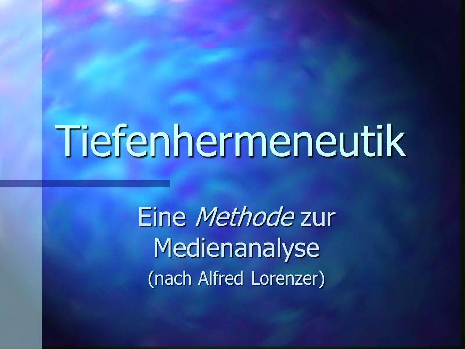 Tiefenhermeneutik Eine Methode zur Medienanalyse (nach Alfred Lorenzer)