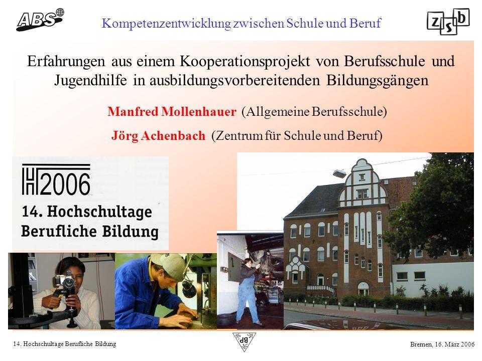14. Hochschultage Berufliche Bildung Kompetenzentwicklung zwischen Schule und Beruf Bremen, 16. März 2006 Erfahrungen aus einem Kooperationsprojekt vo