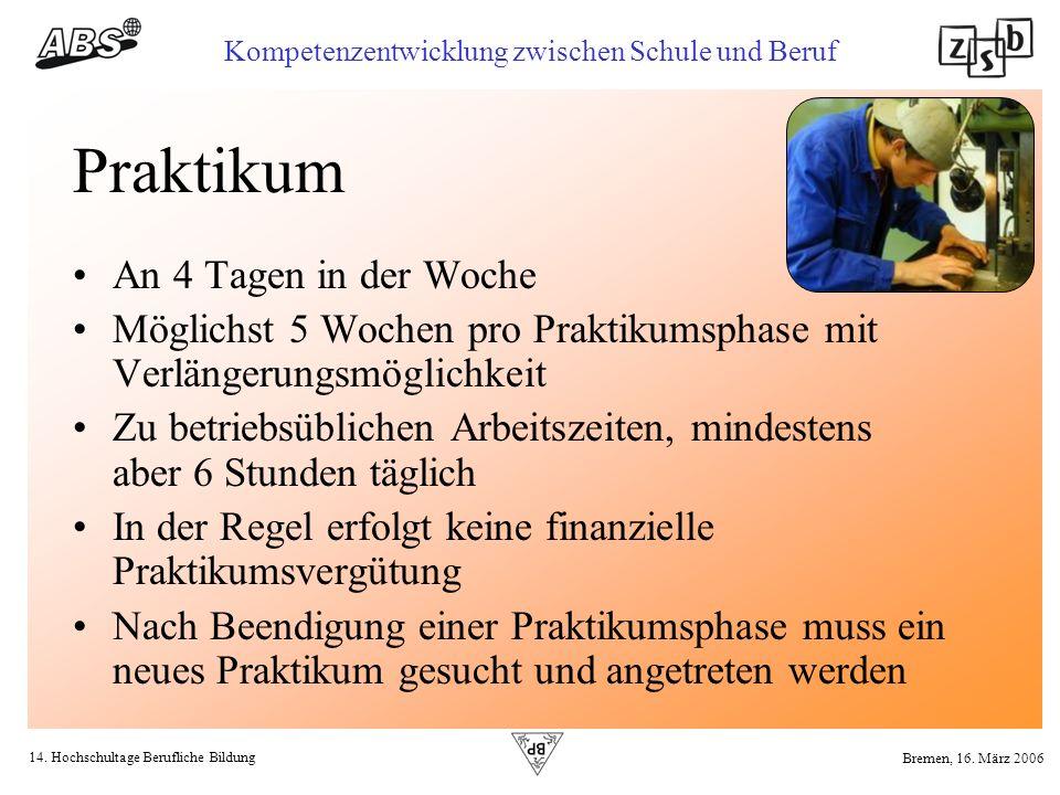 14. Hochschultage Berufliche Bildung Kompetenzentwicklung zwischen Schule und Beruf Bremen, 16. März 2006 Praktikum An 4 Tagen in der Woche Möglichst