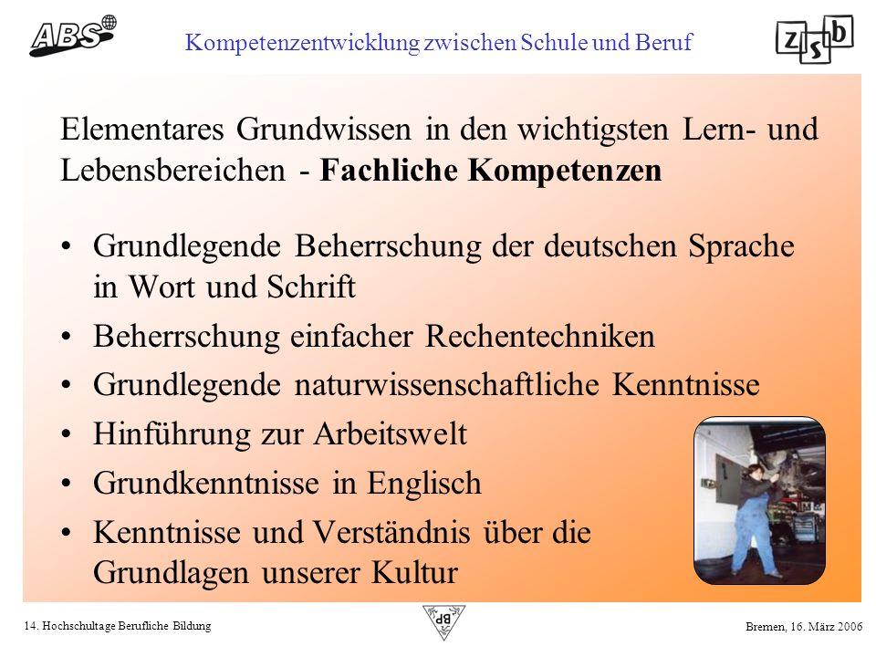 14. Hochschultage Berufliche Bildung Kompetenzentwicklung zwischen Schule und Beruf Bremen, 16. März 2006 Elementares Grundwissen in den wichtigsten L