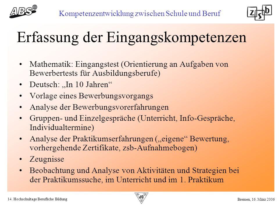 14. Hochschultage Berufliche Bildung Kompetenzentwicklung zwischen Schule und Beruf Bremen, 16. März 2006 Erfassung der Eingangskompetenzen Mathematik