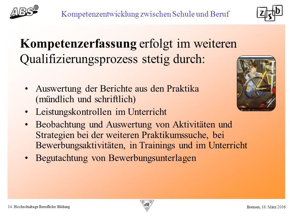 14. Hochschultage Berufliche Bildung Kompetenzentwicklung zwischen Schule und Beruf Bremen, 16. März 2006 Kompetenzerfassung erfolgt im weiteren Quali
