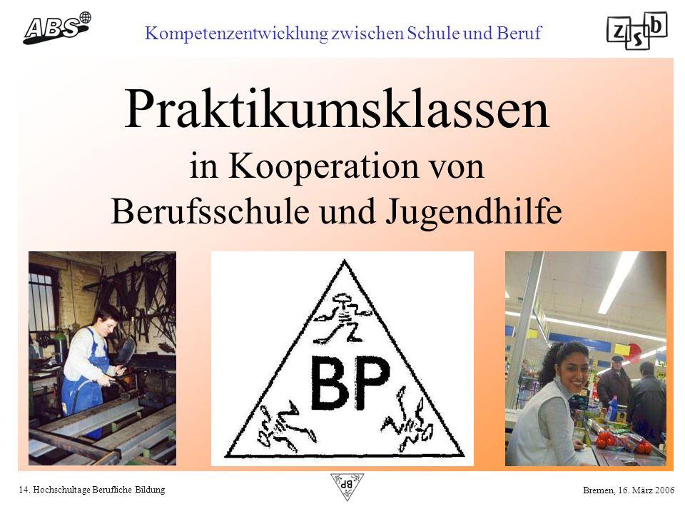 14. Hochschultage Berufliche Bildung Kompetenzentwicklung zwischen Schule und Beruf Bremen, 16. März 2006 Praktikumsklassen in Kooperation von Berufss
