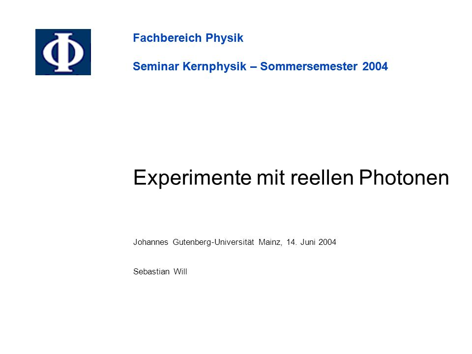 Fachbereich Physik Seminar Kernphysik – Sommersemester 2004 Experimente mit reellen Photonen Johannes Gutenberg-Universität Mainz, 14.
