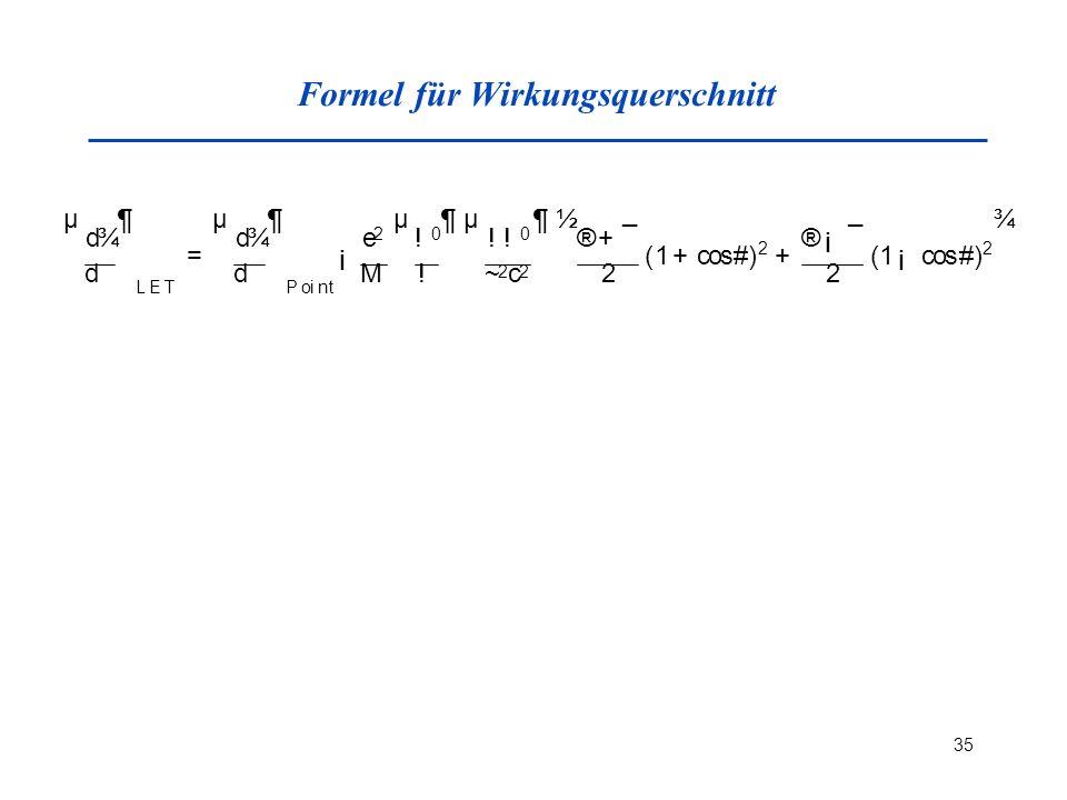 35 Formel für Wirkungsquerschnitt µ d ¾ d  ¶ LET = µ d ¾ d  ¶ P o i n t ¡ e 2 M µ .