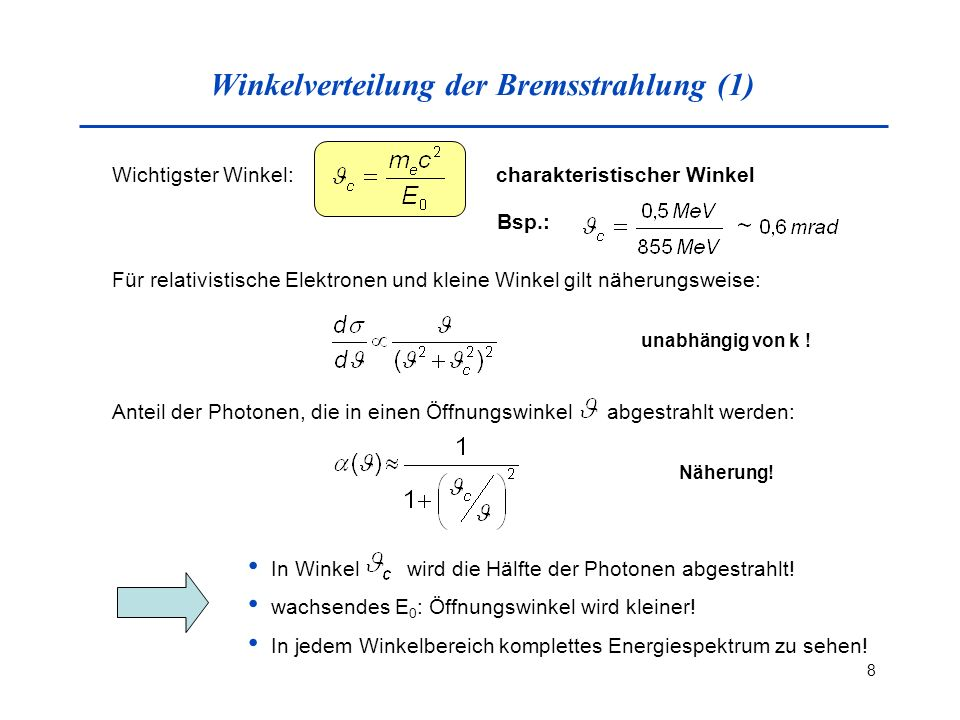 8 Winkelverteilung der Bremsstrahlung (1) Wichtigster Winkel:charakteristischer Winkel unabhängig von k .