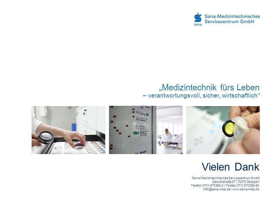 Medizintechnik fürs Leben – verantwortungsvoll, sicher, wirtschaftlich Vielen Dank Sana-Medizintechnisches Servicezentrum GmbH Deckerstraße 27 | 70372