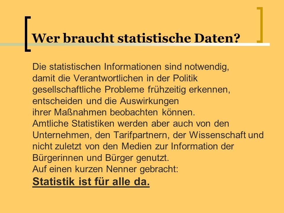 Wer braucht statistische Daten? Die statistischen Informationen sind notwendig, damit die Verantwortlichen in der Politik gesellschaftliche Probleme f