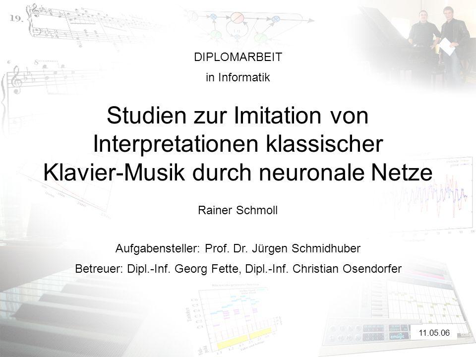 Studien zur Imitation von Interpretationen klassischer Klavier-Musik durch neuronale Netze Rainer Schmoll Aufgabensteller: Prof.