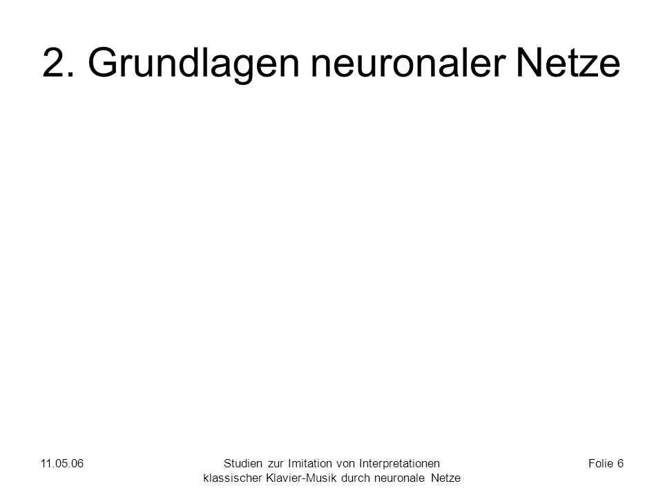 11.05.06Studien zur Imitation von Interpretationen klassischer Klavier-Musik durch neuronale Netze Folie 6 2.