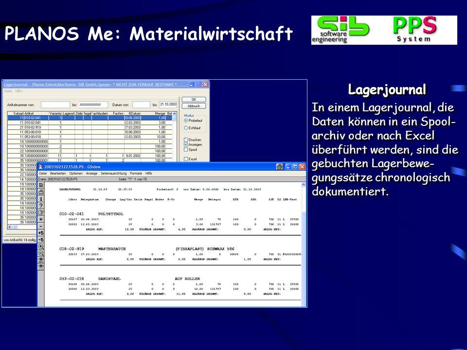 PLANOS Me: Materialwirtschaft Lagerjournal In einem Lagerjournal, die Daten können in ein Spool- archiv oder nach Excel überführt werden, sind die gebuchten Lagerbewe- gungssätze chronologisch dokumentiert.