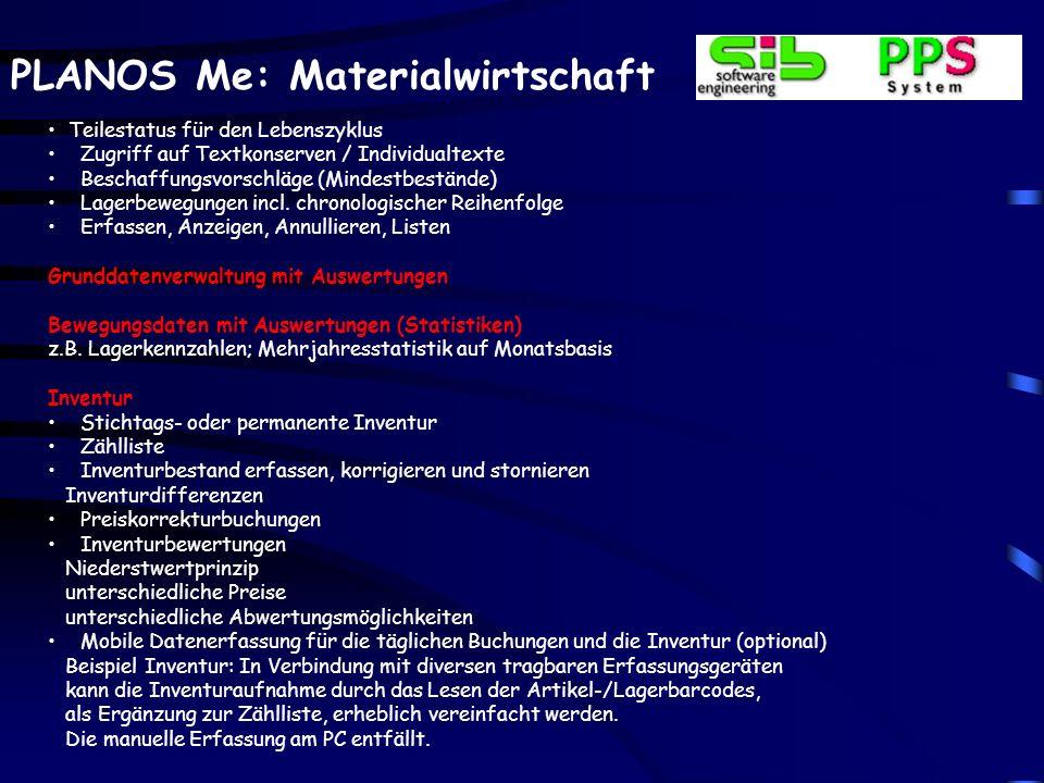 PLANOS Me: Materialwirtschaft Umweltmanagement Integration aller PLANOS-Bereiche Einbindung in die EU-ÖKO-Audit Ordnung In Anlehnung an ISO 14000 ff Lagerbewertungslisten / Lagerkennzahlen ABC-Analyse Artikel Perioden- / Jahresabschluss mengen- und wertmäßig