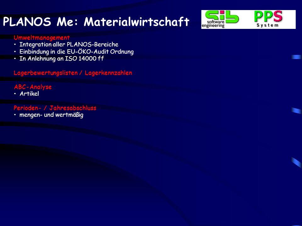 PLANOS Me: Materialwirtschaft Umweltmanagement Integration aller PLANOS-Bereiche Einbindung in die EU-ÖKO-Audit Ordnung In Anlehnung an ISO 14000 ff L