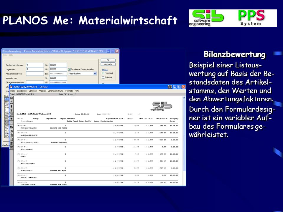 PLANOS Me: Materialwirtschaft Bilanzbewertung Beispiel einer Listaus- wertung auf Basis der Be- standsdaten des Artikel- stamms, den Werten und den Abwertungsfaktoren.