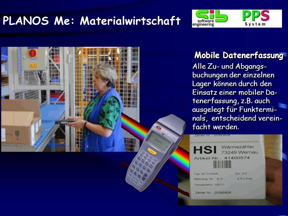 PLANOS Me: Materialwirtschaft Mobile Datenerfassung Alle Zu- und Abgangs- buchungen der einzelnen Lager können durch den Einsatz einer mobiler Da- tenerfassung, z.B.