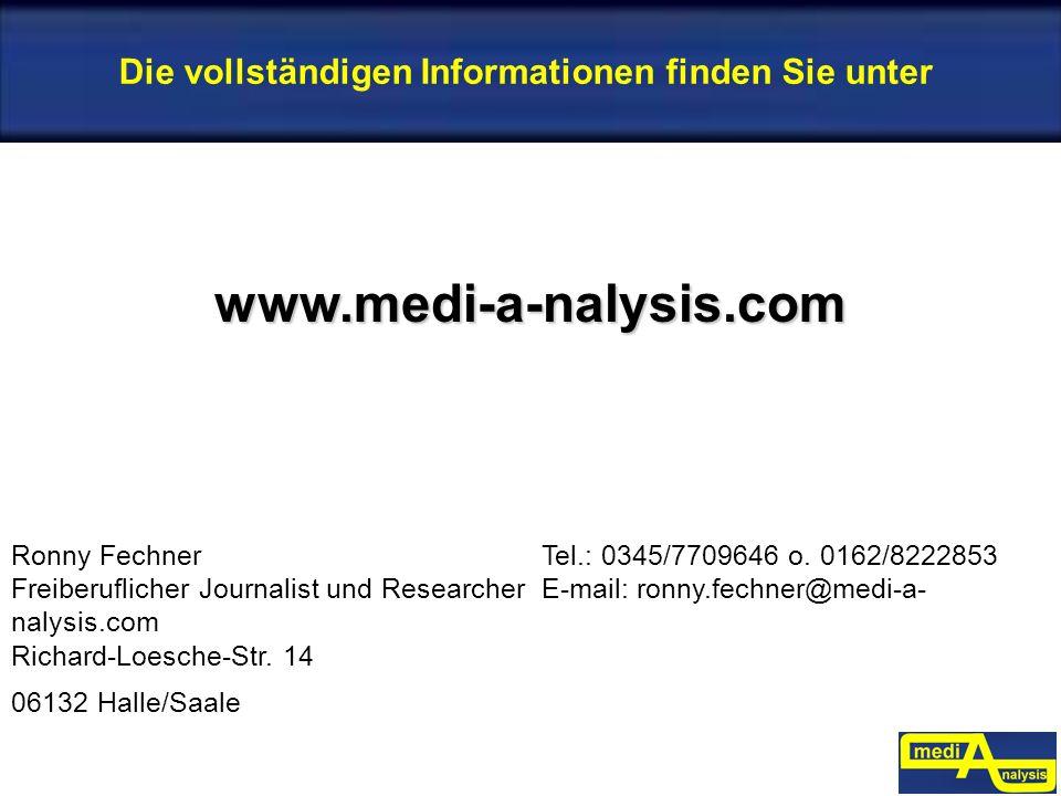 Die vollständigen Informationen finden Sie unter www.medi-a-nalysis.com Ronny FechnerTel.: 0345/7709646 o. 0162/8222853 Freiberuflicher Journalist und