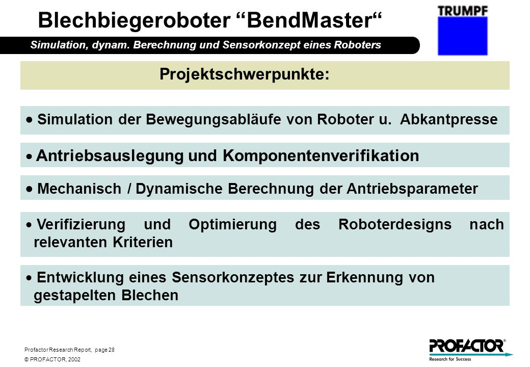Profactor Research Report, page 28 © PROFACTOR, 2002 Entwicklung eines Sensorkonzeptes zur Erkennung von gestapelten Blechen Blechbiegeroboter BendMas