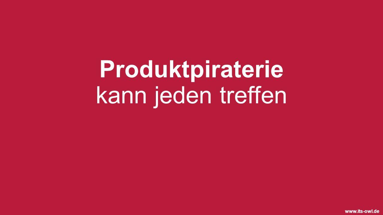 www.its-owl.de Produktpiraterie kann jeden treffen