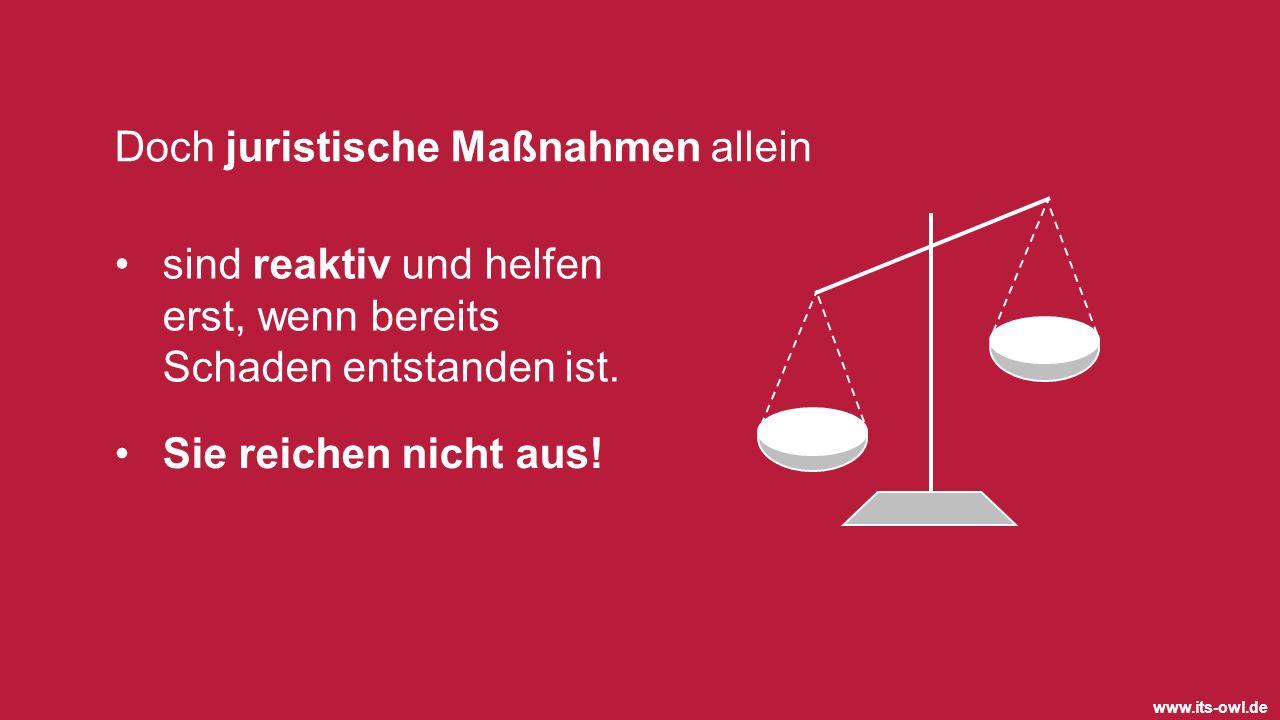www.its-owl.de Doch juristische Maßnahmen allein sind reaktiv und helfen erst, wenn bereits Schaden entstanden ist. Sie reichen nicht aus!