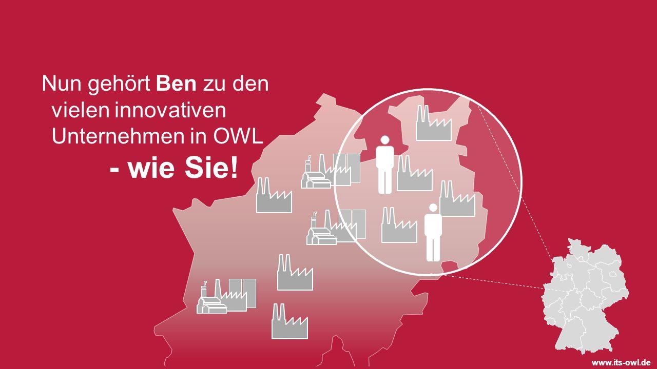 www.its-owl.de Nun gehört Ben zu den vielen innovativen Unternehmen in OWL - wie Sie!