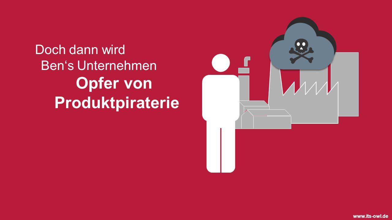 www.its-owl.de Doch dann wird Bens Unternehmen Opfer von Produktpiraterie