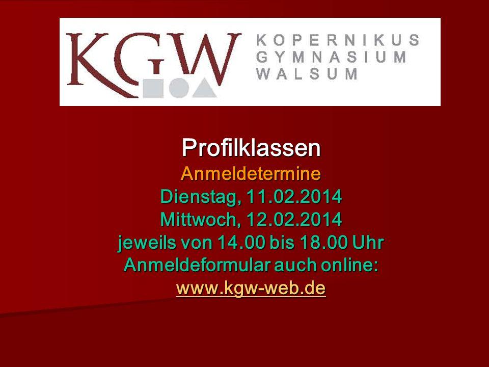 ProfilklassenAnmeldetermine Dienstag, 11.02.2014 Mittwoch, 12.02.2014 jeweils von 14.00 bis 18.00 Uhr Anmeldeformular auch online: www.kgw-web.de