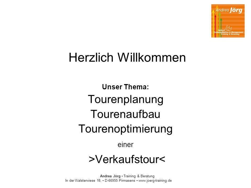 Andrea Jörg Training & Beratung In der Walsterwiese 18, D-66955 Pirmasens www.joerg-training.de Herzlich Willkommen Unser Thema: Tourenplanung Tourena