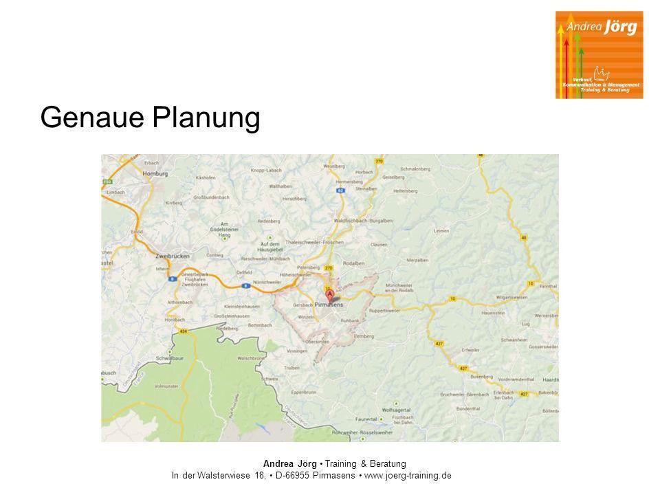 Genaue Planung Andrea Jörg Training & Beratung In der Walsterwiese 18, D-66955 Pirmasens www.joerg-training.de