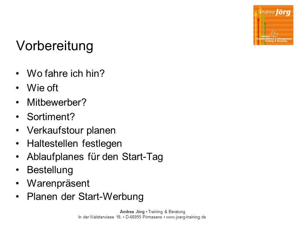 Andrea Jörg Training & Beratung In der Walsterwiese 18, D-66955 Pirmasens www.joerg-training.de Vorbereitung Wo fahre ich hin? Wie oft Mitbewerber? So