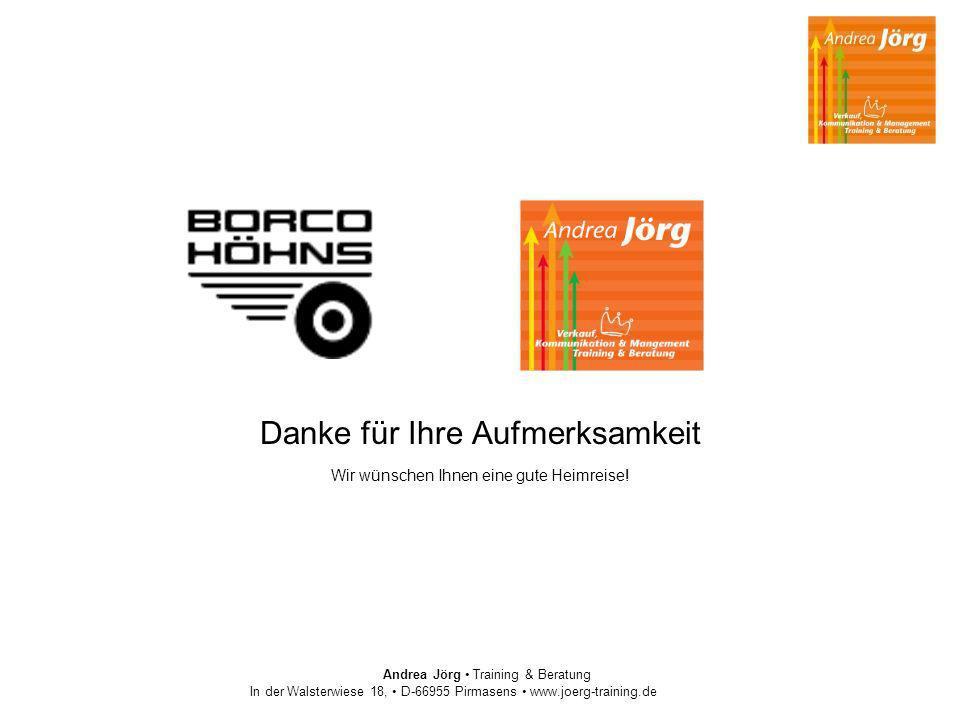 Andrea Jörg Training & Beratung In der Walsterwiese 18, D-66955 Pirmasens www.joerg-training.de Danke für Ihre Aufmerksamkeit Wir wünschen Ihnen eine