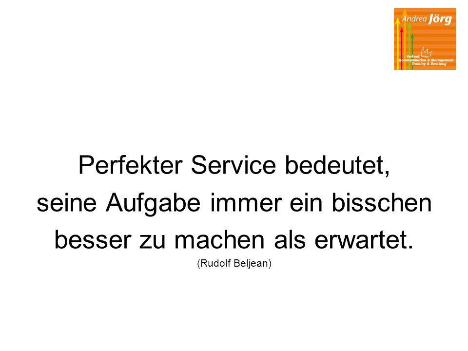 Perfekter Service bedeutet, seine Aufgabe immer ein bisschen besser zu machen als erwartet. (Rudolf Beljean)