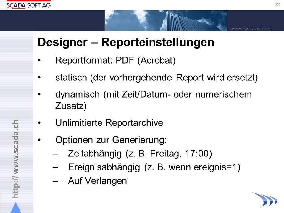 http:// www.scada.ch 22 Copyright 2005 SCADA SOFT AG Designer – Reporteinstellungen Reportformat: PDF (Acrobat) statisch (der vorhergehende Report wir