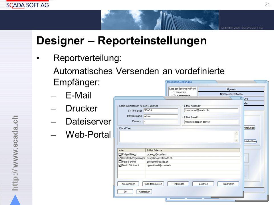 http:// www.scada.ch 24 Copyright 2005 SCADA SOFT AG Designer – Reporteinstellungen Reportverteilung: Automatisches Versenden an vordefinierte Empfäng