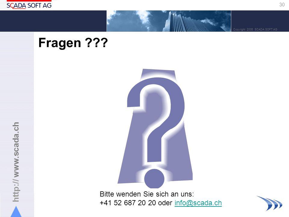 http:// www.scada.ch 30 Copyright 2005 SCADA SOFT AG Fragen ??? Bitte wenden Sie sich an uns: +41 52 687 20 20 oder info@scada.chinfo@scada.ch