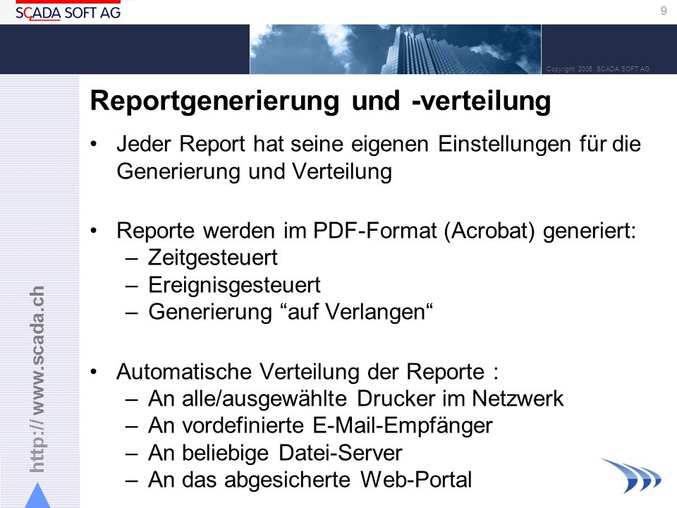 http:// www.scada.ch 9 Copyright 2005 SCADA SOFT AG Reportgenerierung und -verteilung Jeder Report hat seine eigenen Einstellungen für die Generierung