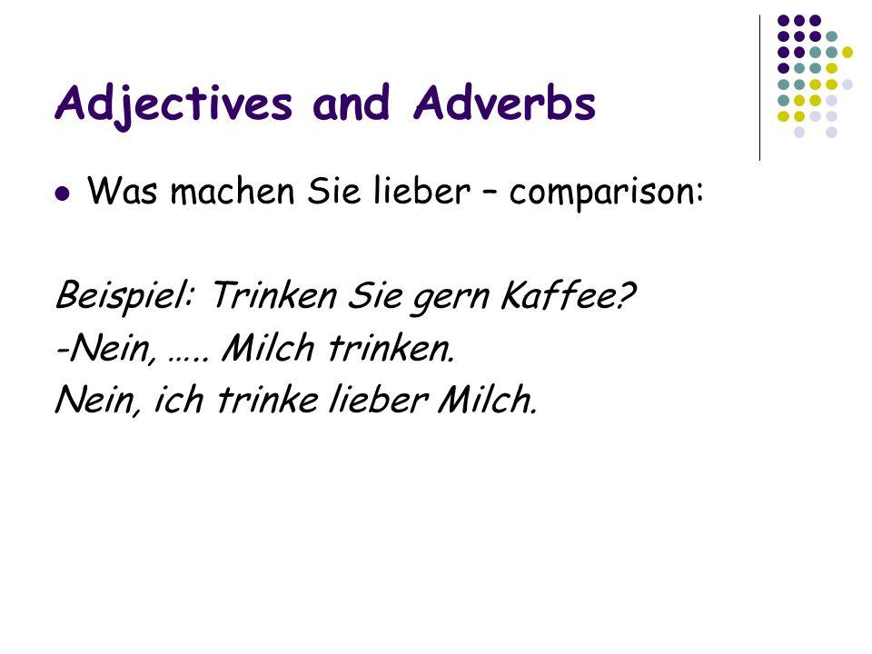 Adjectives and Adverbs Was machen Sie lieber – comparison: Beispiel: Trinken Sie gern Kaffee.