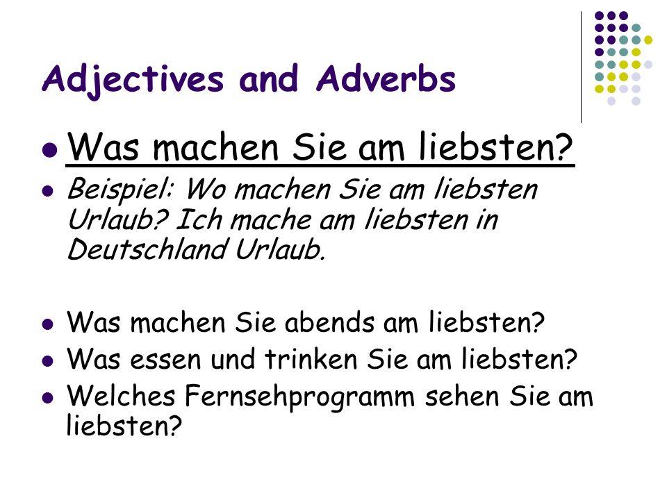 Adjectives and Adverbs Was machen Sie am liebsten.