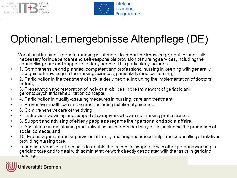 Optional: Lernergebnisse Altenpflege (DE) Vocational training in geriatric nursing is intended to impart the knowledge, abilities and skills necessary