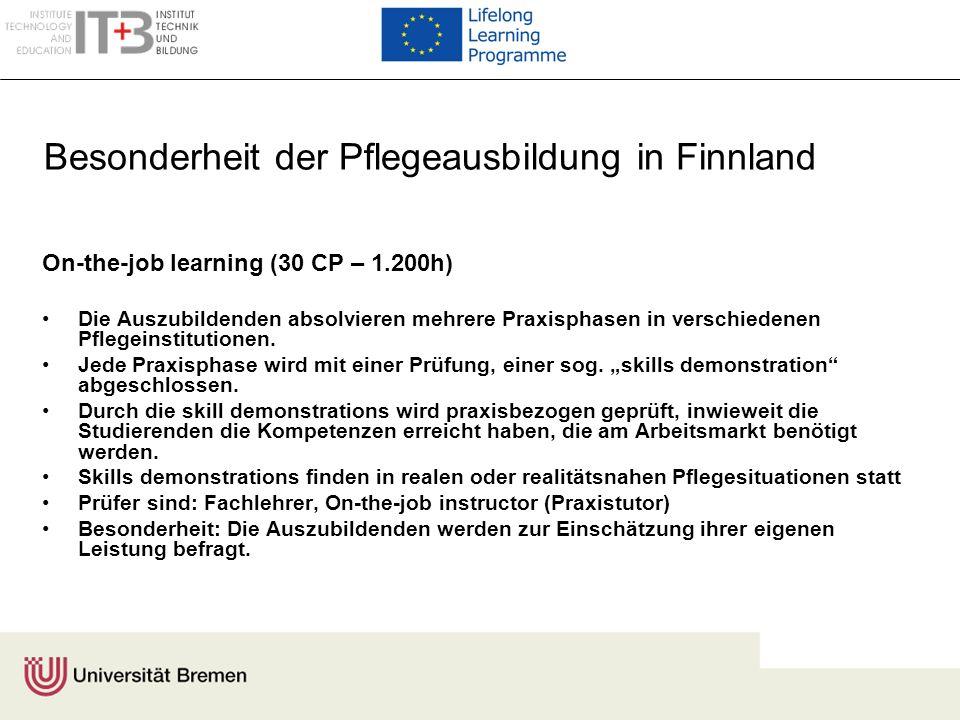 Besonderheit der Pflegeausbildung in Finnland On-the-job learning (30 CP – 1.200h) Die Auszubildenden absolvieren mehrere Praxisphasen in verschiedene