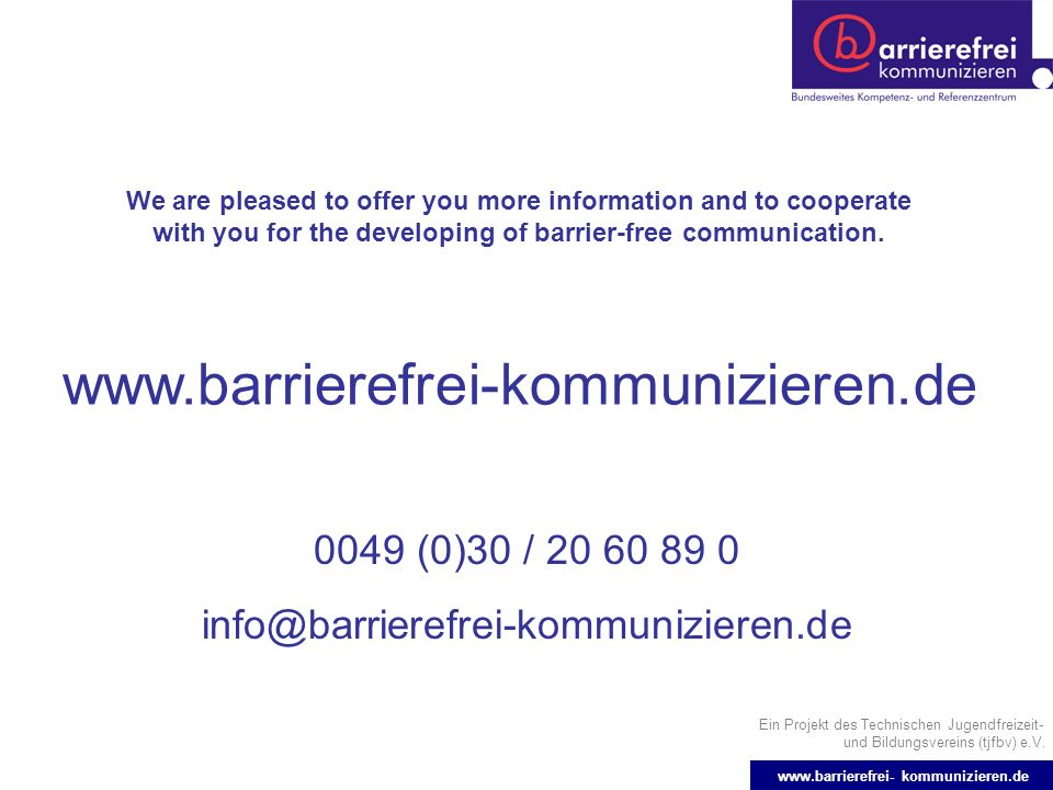 Ein Projekt des Technischen Jugendfreizeit- und Bildungsvereins (tjfbv) e.V. www.barrierefrei- kommunizieren.de We are pleased to offer you more infor