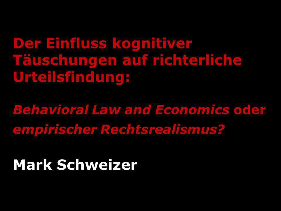 Der Einfluss kognitiver Täuschungen auf richterliche Urteilsfindung: Behavioral Law and Economics oder empirischer Rechtsrealismus? Mark Schweizer