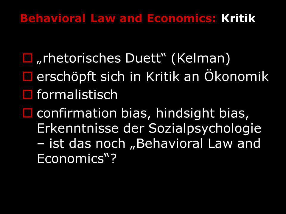 Behavioral Law and Economics: Kritik rhetorisches Duett (Kelman) erschöpft sich in Kritik an Ökonomik formalistisch confirmation bias, hindsight bias,