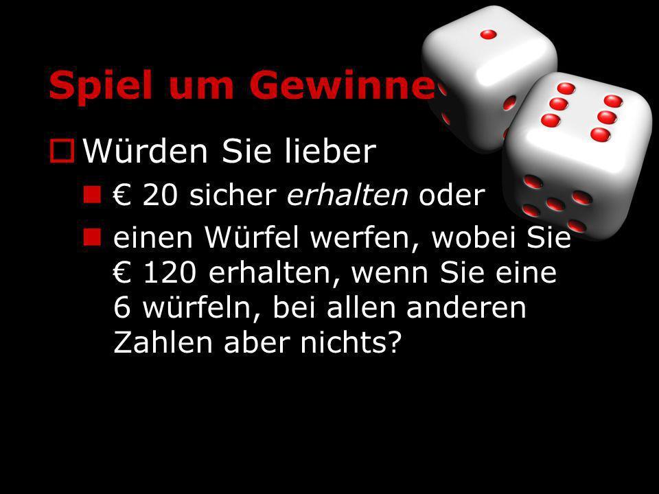 Spiel um Gewinne Würden Sie lieber 20 sicher erhalten oder einen Würfel werfen, wobei Sie 120 erhalten, wenn Sie eine 6 würfeln, bei allen anderen Zah