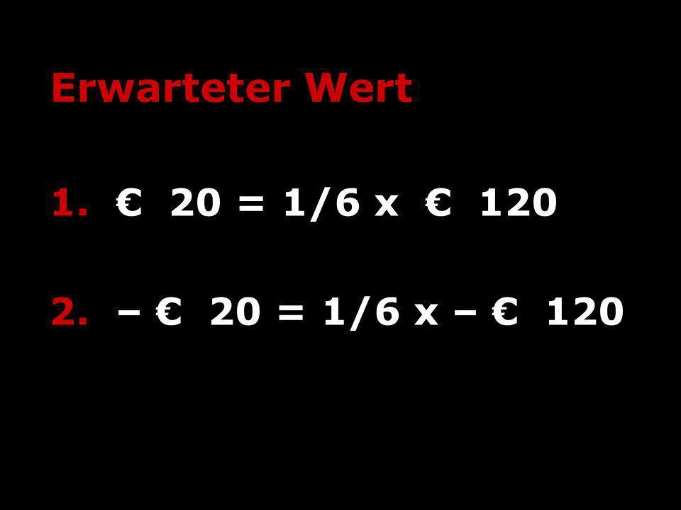 Erwarteter Wert 1. 20 = 1/6 x 120 2. – 20 = 1/6 x – 120