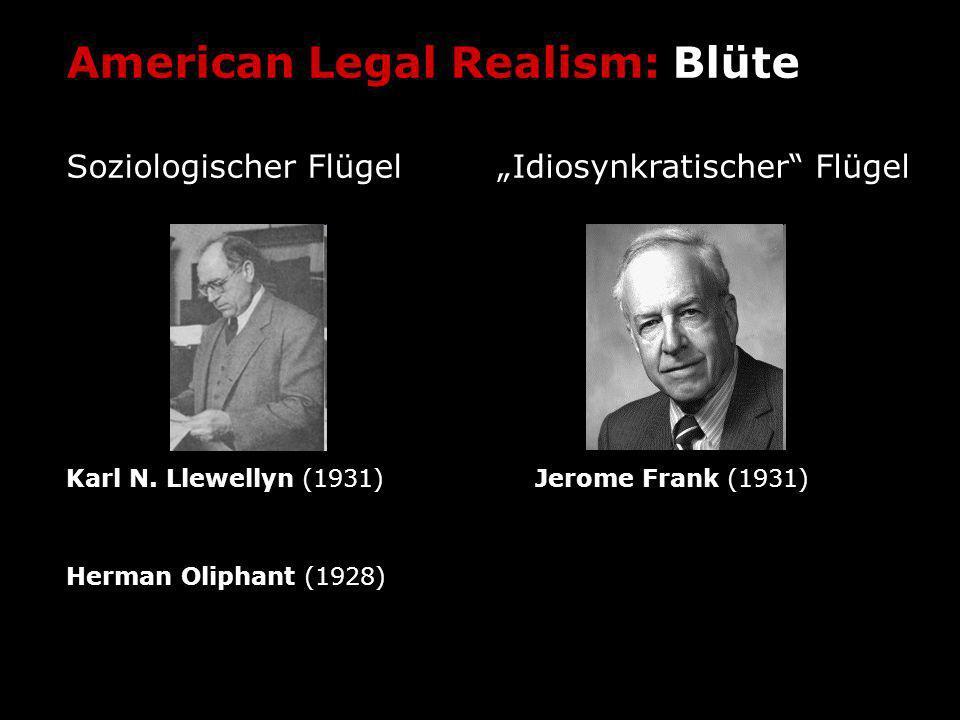 American Legal Realism: Blüte Soziologischer Flügel Karl N. Llewellyn (1931) Herman Oliphant (1928) Jerome Frank (1931) Idiosynkratischer Flügel