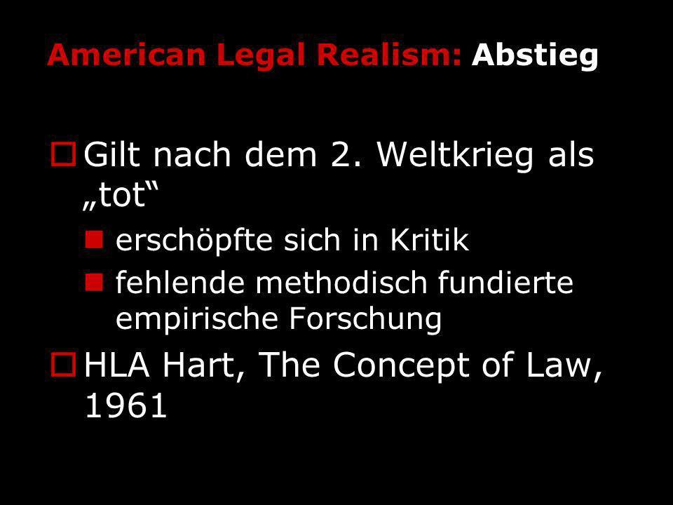 American Legal Realism: Abstieg Gilt nach dem 2. Weltkrieg als tot erschöpfte sich in Kritik fehlende methodisch fundierte empirische Forschung HLA Ha