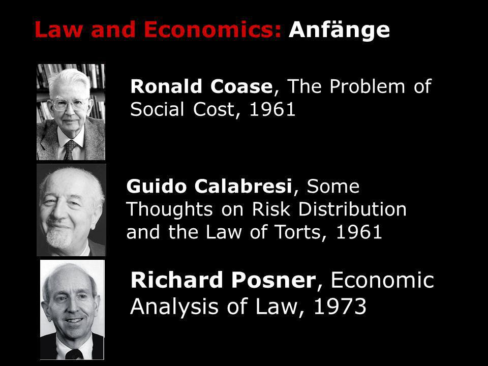 Law and Economics: Anfänge Ronald Coase, The Problem of Social Cost, 1961 Guido Calabresi, Some Thoughts on Risk Distribution and the Law of Torts, 19
