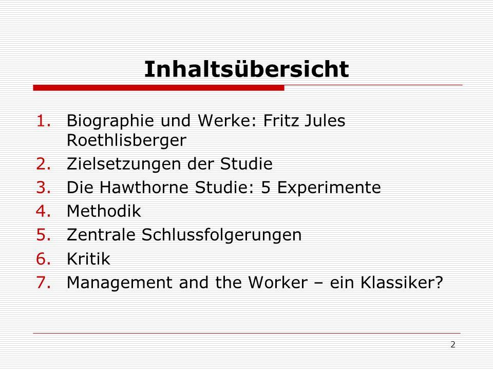 2 Inhaltsübersicht 1.Biographie und Werke: Fritz Jules Roethlisberger 2.Zielsetzungen der Studie 3.Die Hawthorne Studie: 5 Experimente 4.Methodik 5.Ze