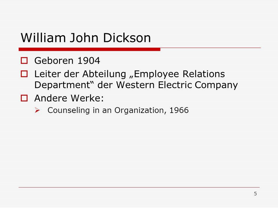 5 William John Dickson Geboren 1904 Leiter der Abteilung Employee Relations Department der Western Electric Company Andere Werke: Counseling in an Org
